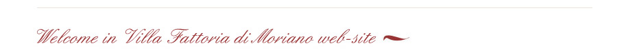 Welcome in Villa Fattoria di Moriano web-site